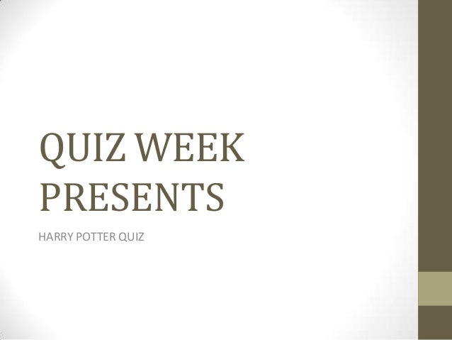 QUIZ WEEK PRESENTS HARRY POTTER QUIZ