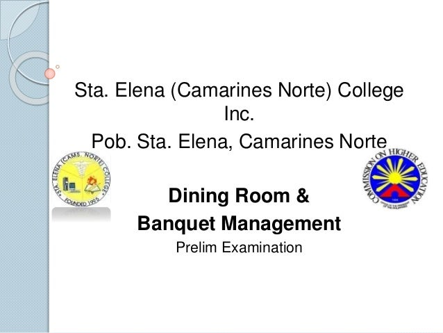 Sta. Elena (Camarines Norte) College Inc. Pob. Sta. Elena, Camarines Norte Dining Room & Banquet Management Prelim Examina...