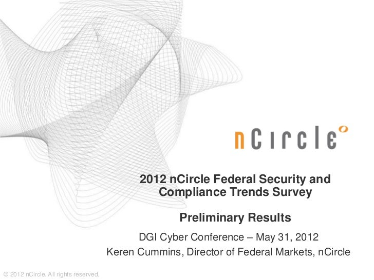 2012 nCircle Federal Security and                                                Compliance Trends Survey                 ...