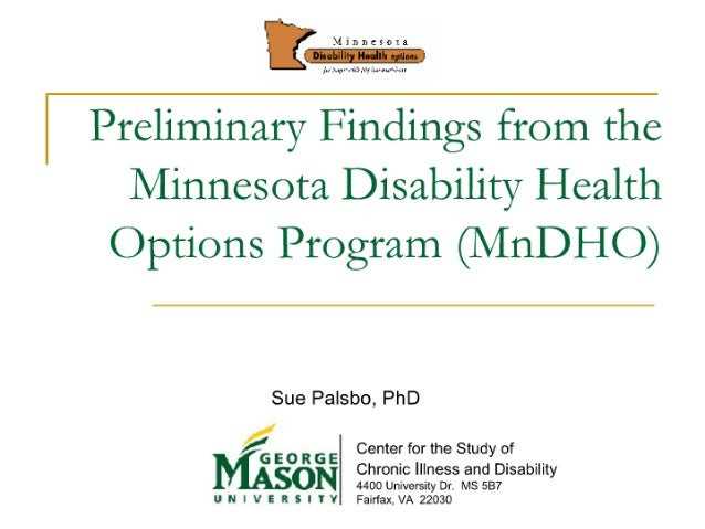 N Preliminary Findings from the  Minnesota Disability Health Options Program (MnDHO)  Sue Palsbo,  PhD  Center for the Stu...