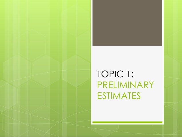 TOPIC 1: PRELIMINARY ESTIMATES