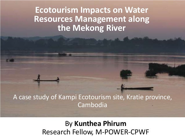 Ecotourism Impacts on Water       Resources Management along            the Mekong RiverA case study of Kampi Ecotourism s...