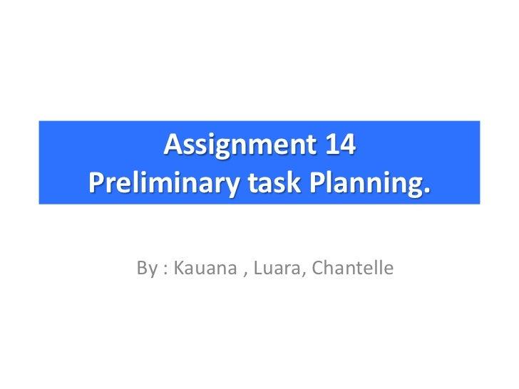 Assignment 14Preliminary task Planning.   By : Kauana , Luara, Chantelle