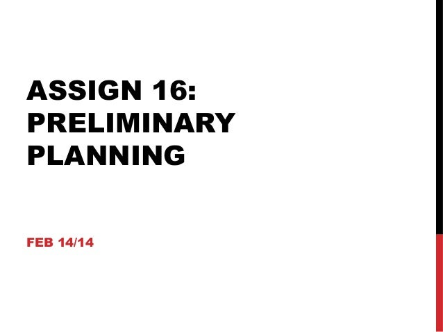 ASSIGN 16: PRELIMINARY PLANNING FEB 14/14