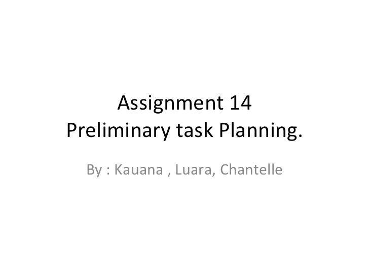 Assignment 14 Preliminary task Planning. By : Kauana , Luara, Chantelle