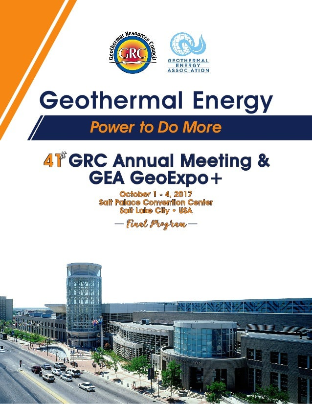 Geothermal Energy 41 GRC Annual Meeting & GEA GeoExpo+ st Power to Do More October 1 - 4, 2017 Salt Palace Convention Cent...