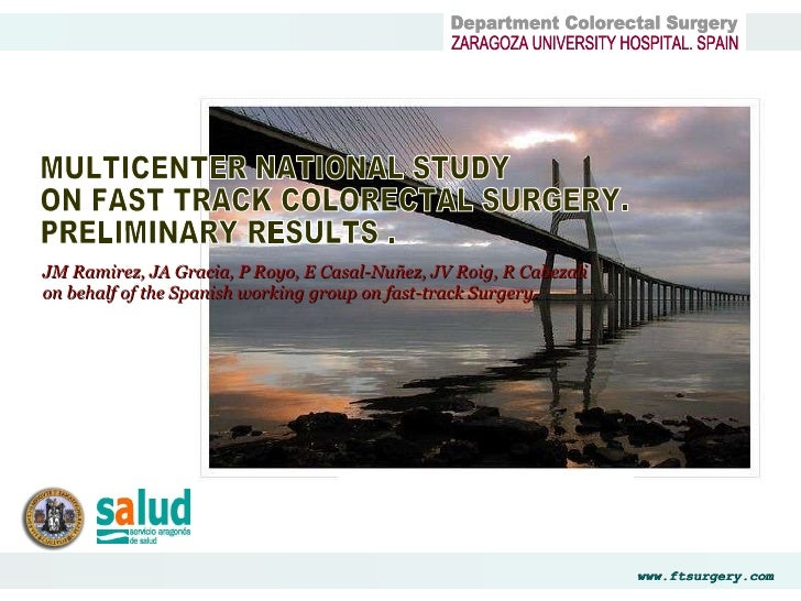 Department Colorectal Surgery  ZARAGOZA UNIVERSITY HOSPITAL. SPAIN MULTICENTER NATIONAL STUDY  ON FAST TRACK COLORECTAL SU...
