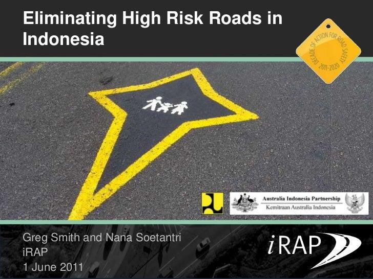 Eliminating High Risk Roads in Indonesia<br />Greg Smith and Nana Soetantri<br />iRAP<br />1 June 2011<br />