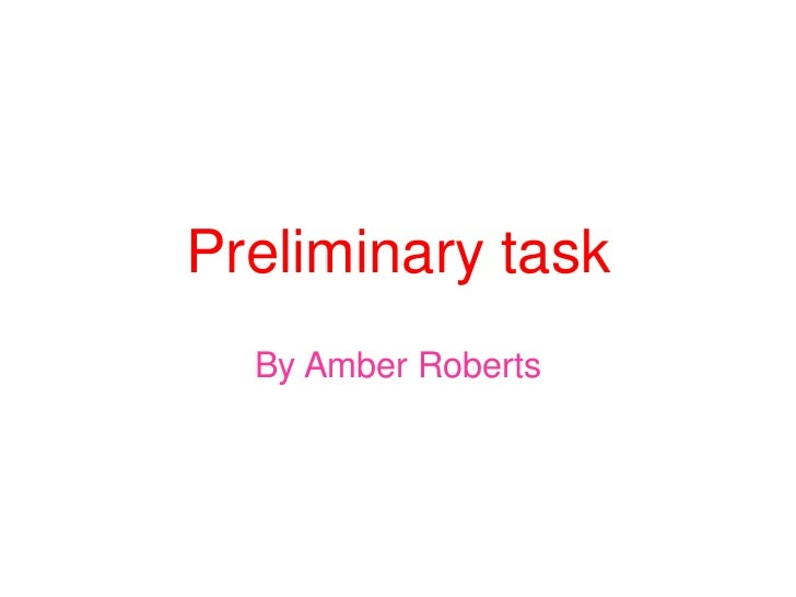Preliminary task <br />By Amber Roberts <br />
