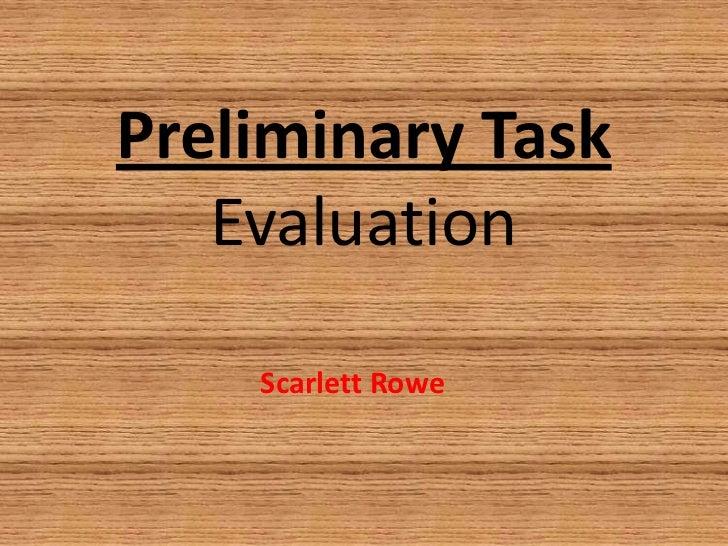 Preliminary Task   Evaluation    Scarlett Rowe