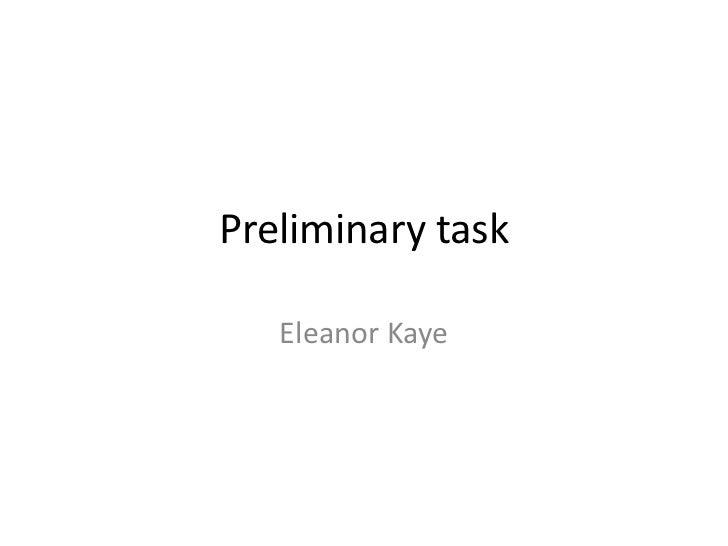 Preliminary task <br />Eleanor Kaye <br />