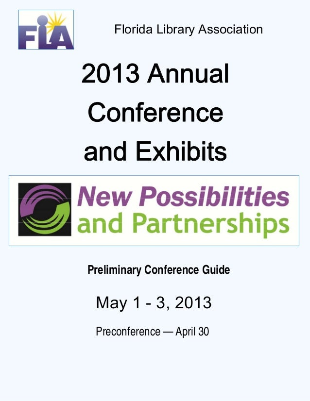 Florida Library Association2013 AnnualConferenceand ExhibitsPreliminary Conference Guide May 1 - 3, 2013 Preconference — A...