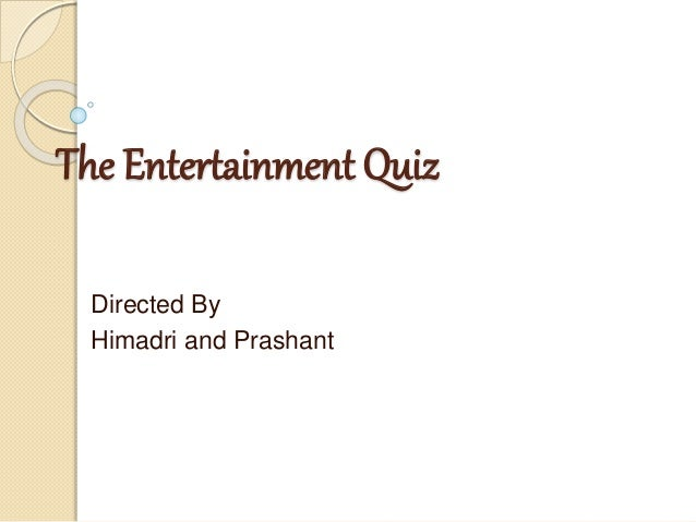 The Entertainment Quiz Directed By Himadri and Prashant