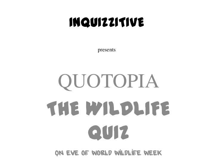 INQUIZZITIVE           presents QUOTOPIATHE WILDLIFE    QUIZOn eve of world wildlife week