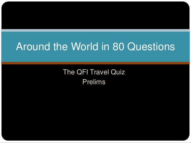 The QFI Travel Quiz Prelims Around the World in 80 Questions