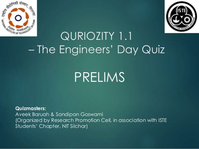 QURIOZITY 1.1  – The Engineers' Day Quiz  PRELIMS  Quizmasters:  Aveek Baruah & Sandipan Goswami  (Organized by Research P...