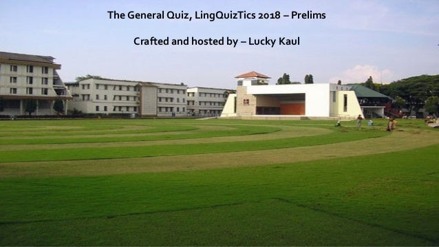 The General Quiz, LingQuizTics 2018 – Prelims Crafted and hosted by – Lucky Kaul