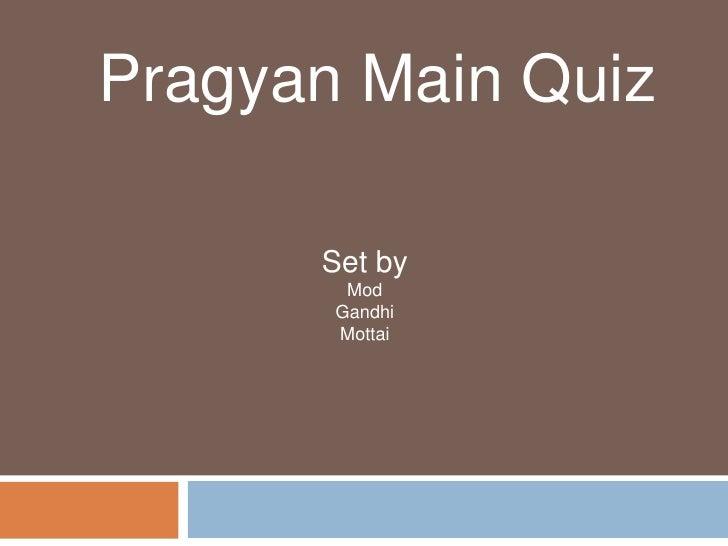 Pragyan Main Quiz<br />Set by<br />Mod<br />Gandhi<br />Mottai<br />