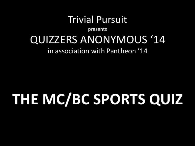 Trivial Pursuit presents QUIZZERS ANONYMOUS '14 in association with Pantheon '14 THE MC/BC SPORTS QUIZ