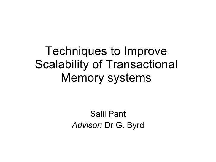 Techniques to Improve Scalability of Transactional Memory systems Salil Pant Advisor:  Dr G. Byrd