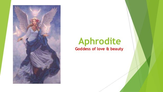 Aphrodite Goddess of love & beauty