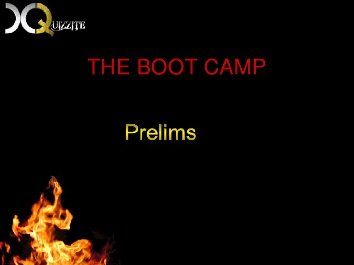 THE BOOT CAMP<br />				Prelims<br />