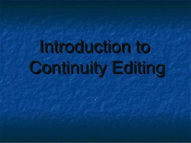 Introduction toIntroduction toContinuity EditingContinuity Editing..