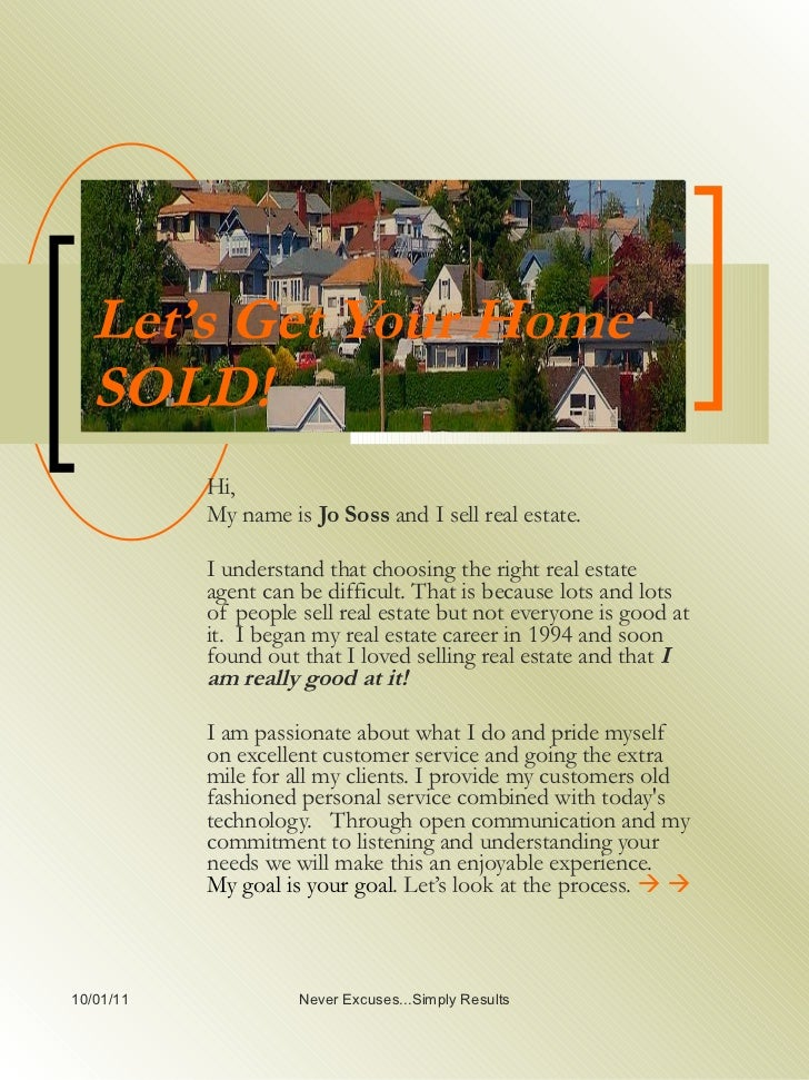 Let's Get Your Home SOLD! Hi,  My name is  Jo Soss  and I sell real estate.  I understand that choosing the right real est...