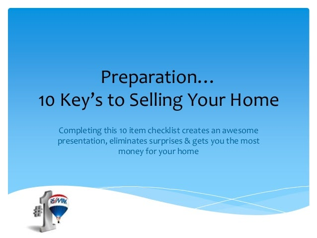 Preparation… 10 Key's to Selling Your Home Completing this 10 item checklist creates an awesome presentation, eliminates s...