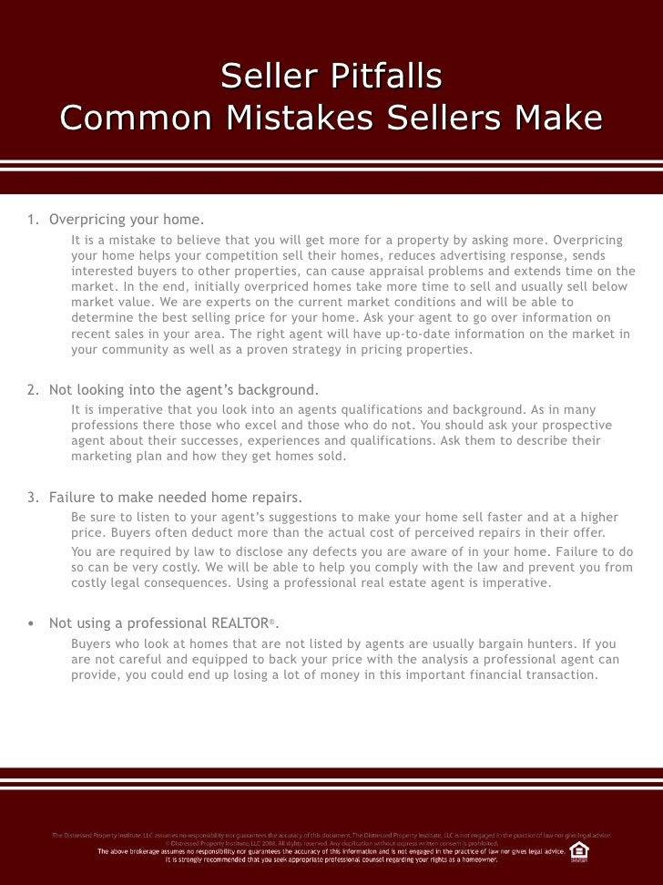 Seller Pitfalls Common Mistakes Sellers Make <ul><li>Overpricing your home.  </li></ul><ul><ul><li>It is a mistake to beli...