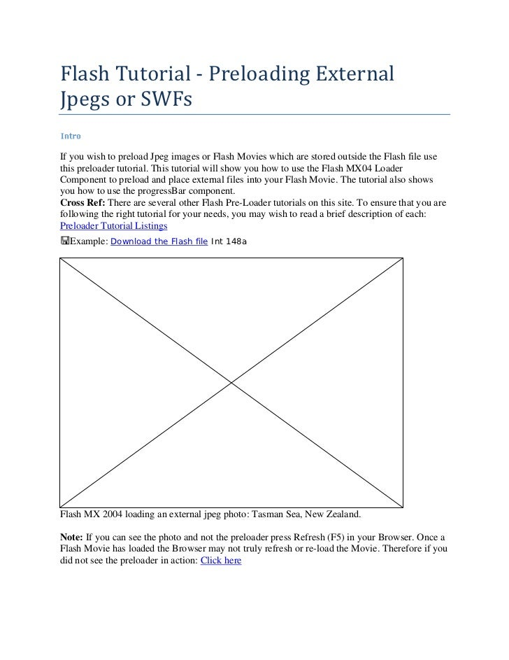 Flash Tutorial ‐ Preloading External Jpegs or SWFs  If you wish to preload Jpeg images or Flash Movies which are stored ou...