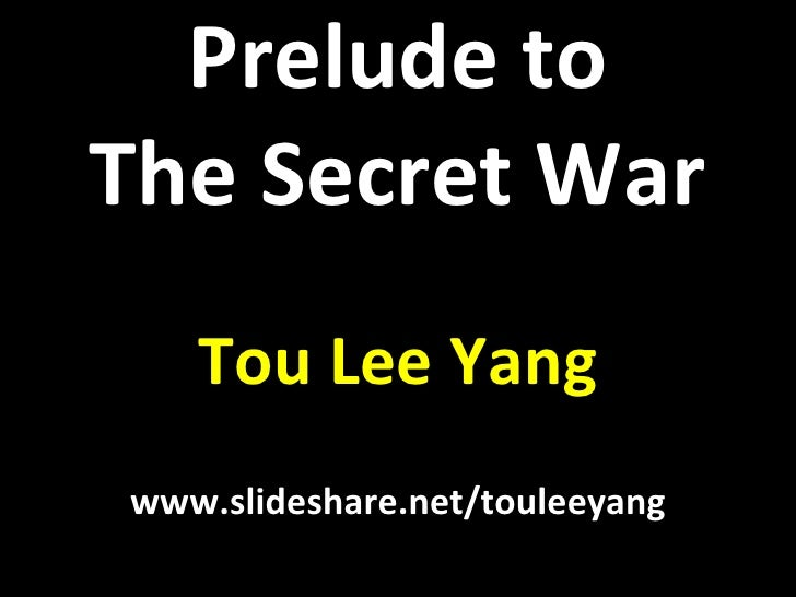 Prelude to The Secret War Tou Lee Yang www.slideshare.net/touleeyang