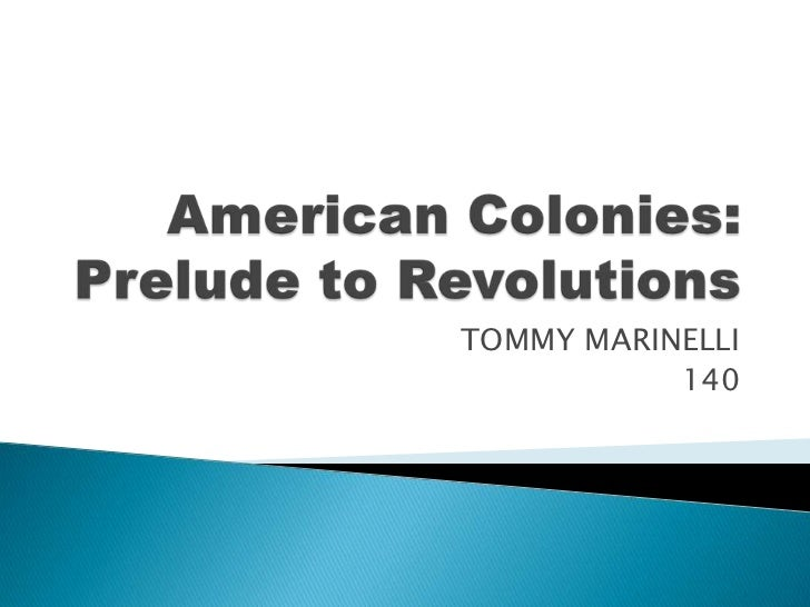 American Colonies: Prelude to Revolutions<br />TOMMY MARINELLI<br />140<br />