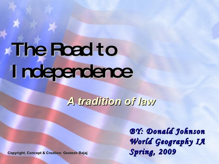 A tradition of law The Road to Independence Copyright, Concept & Creation: Geetesh Bajaj BY: Donald Johnson World Geograph...