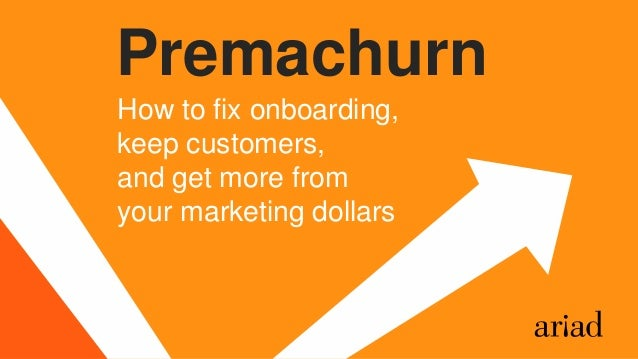 How to fix onboarding, keep customers, and get more from your marketing dollars Premachurn