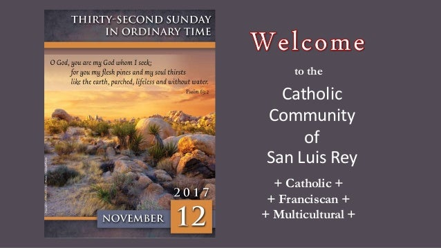 to the Catholic Community of San Luis Rey + Catholic + + Franciscan + + Multicultural +
