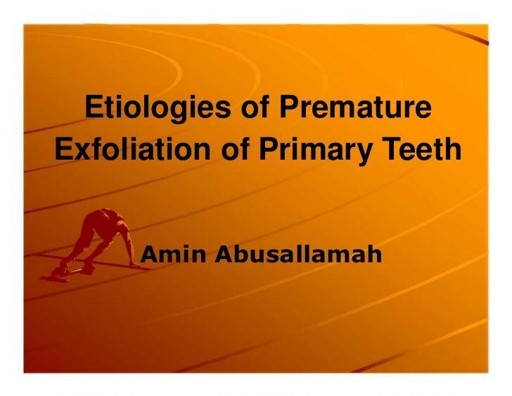 Etiologies of PrematureExfoliation of Primary Teeth     Amin Abusallamah
