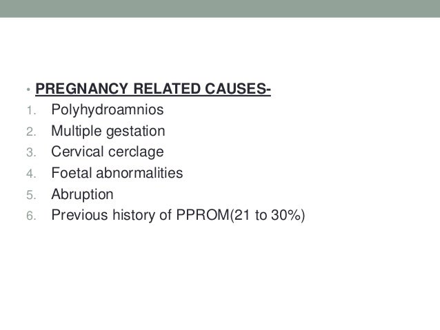 • PREGNANCY RELATED CAUSES- 1. Polyhydroamnios 2. Multiple gestation 3. Cervical cerclage 4. Foetal abnormalities 5. Abrup...