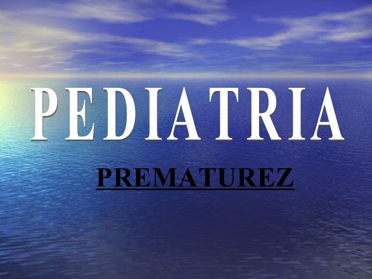 PEDIATRIA PREMATUREZ