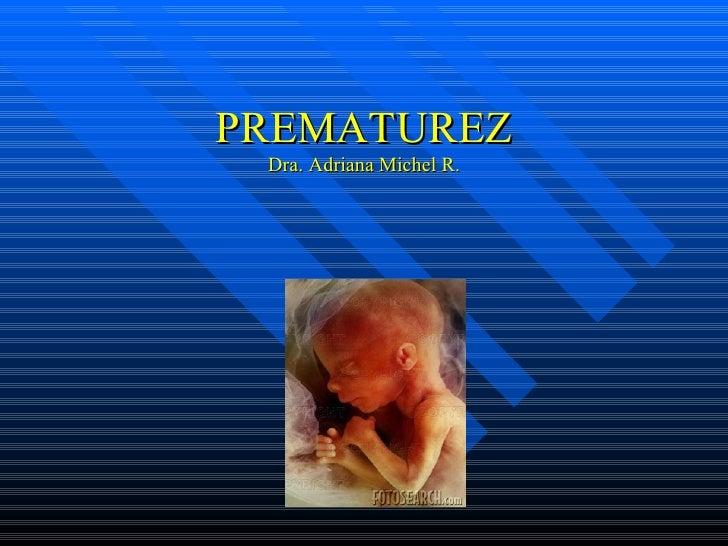 PREMATUREZ Dra. Adriana Michel R.