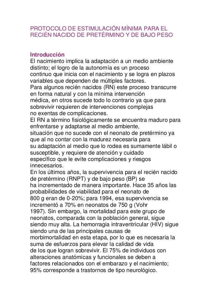 PROTOCOLO DE ESTIMULACIÓN MÍNIMA PARA ELRECIÉN NACIDO DE PRETÉRMINO Y DE BAJO PESOIntroducciónEl nacimiento implica la ada...