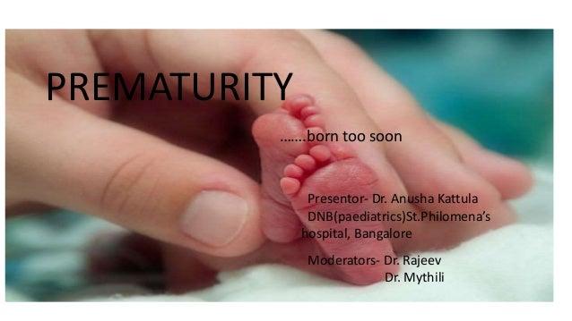 PREMATURITY PREMATURITY Presentor- Dr. Anusha Kattula DNB(paediatrics)St.Philomena's hospital, Bangalore Moderators- Dr. R...