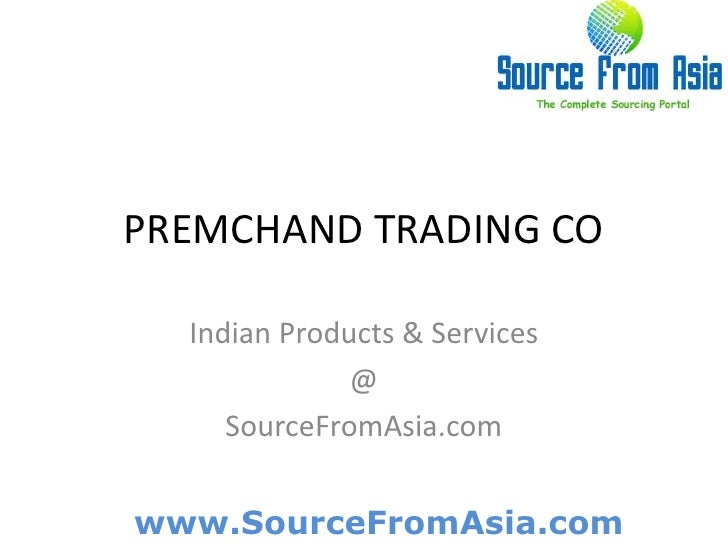 PREMCHAND TRADING CO <br />Indian Products & Services<br />@<br />SourceFromAsia.com<br />