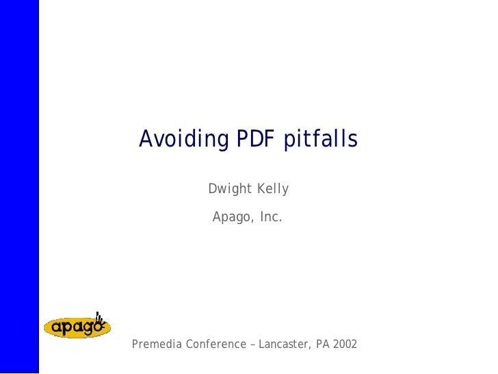 Avoiding PDF pitfalls              Dwight Kelly                Apago, Inc.     Premedia Conference – Lancaster, PA 2002