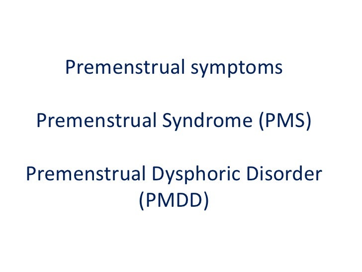 premenstrual dysphoric disorder Pms is related to a variety of physical and psychological symptoms that occur just before your menstrual period premenstrual dysphoric disorder (pmdd) is a severe form of pms.