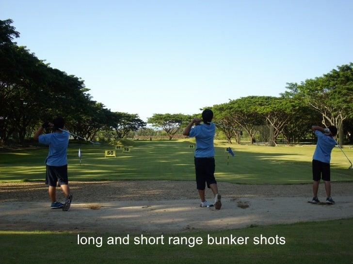 long and short range bunker shots