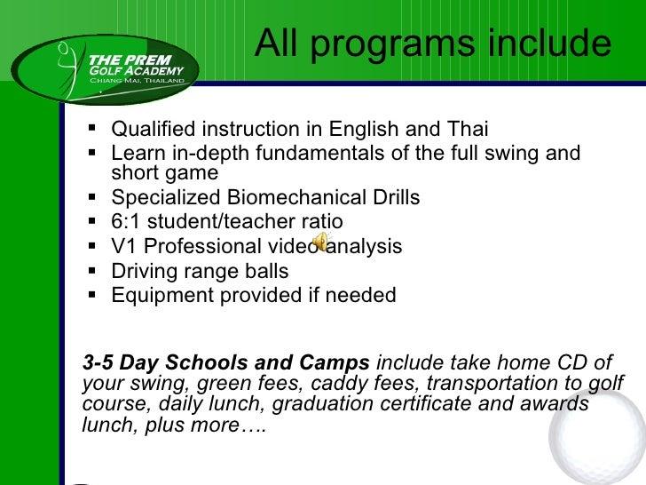 <ul><li>Qualified instruction in English and Thai </li></ul><ul><li>In-depth fundamentals of the full swing and short game...