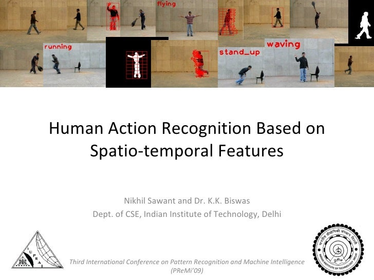 Human Action Recognition Based on Spatio-temporal Features Nikhil Sawant and Dr. K.K. Biswas Dept. of CSE, Indian Institut...