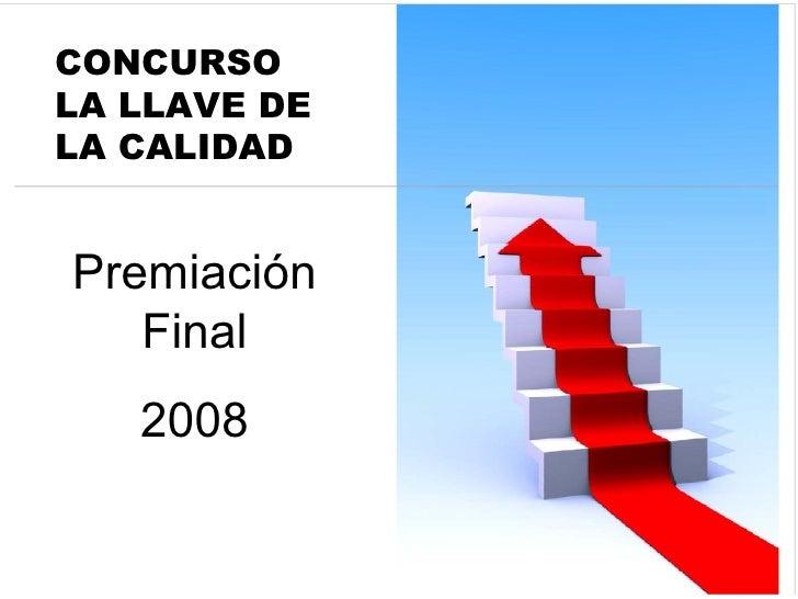CONCURSO LA LLAVE DE LA CALIDAD Premiación Final 2008