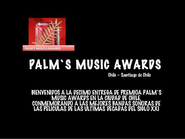 PALM`S MUSIC AWARDS BIENVENIDOS A LA DECIMO ENTREGA DE PREMIOA PALM`S MUSIC AWARDS EN LA CIUDAD DE CHILE, CONMEMORANDO A L...